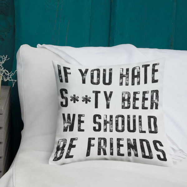 Hate S**ty Beer Pillow