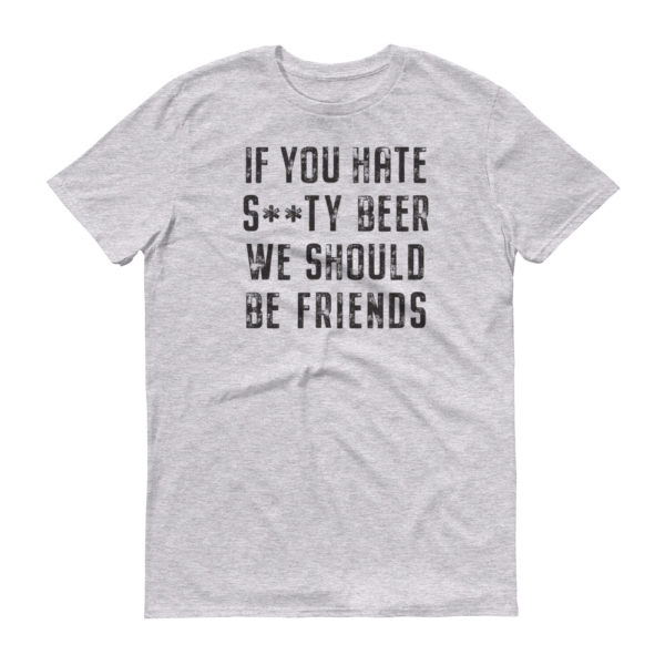 Hate Shity Beer T-Shirt
